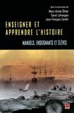 Marc-André Ethier et David Lefrançois - Enseigner et apprendre l'histoire - Manuels, enseignants et élèves.