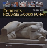 Marc-André Figueres et Jean-Pierre Delpech - Empreintes et moulages du corps humain.