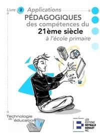 Marc-André Girard - Applications pédagogiques des compétences du 21e siècle à l'école primaire - Livre 2. Activités pour les 6-11 ans.