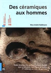 Marc-André Haldimann - Des céramiques aux hommes - Etude céramique des premiers horizons fouillés sous la cathédrale Saint-Pierre de Genève (1er millénaire avant J-C - 40 après J-C). 1 Cédérom