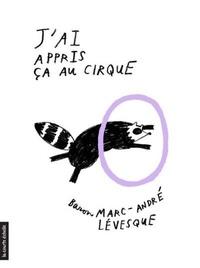 Marc-André Lévesque - J'ai appris ça au cirque.