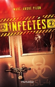 Marc-André Pilon - Infectés  : Infectés - Tome 2.