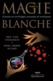 Marc-André Ricard et Eric Pier Sperandio - Magie blanche - Tome 3, Rituels et sortilèges sensuels et érotiques.