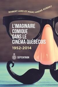 Marc-André Robert et Robert Aird - L'Imaginaire comique dans le cinéma québécois - 1952-2014.