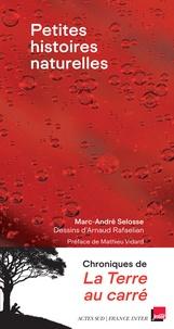 Marc-André Selosse et Arnaud Rafaelian - Petites histoires naturelles - Chroniques du vivant.