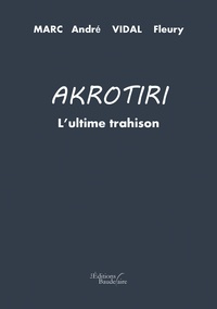 Marc-André Vidal-Fleury - Akrotiri - L'ultime trahison.