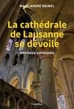 Marc-André Weibel - La cathédrale de Lausanne se dévoile - Mystères gothiques.
