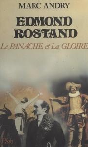 Marc Andry - Edmond Rostand - Le panache et la gloire.