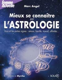 Marc Angel - Mieux se connaître par l'astrologie - Vous et les autres signes : amour, famille, travail, affinités....