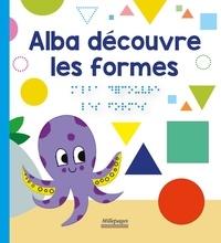 Marc Angelier et Marie Oddoux - Les découvertes d'Alba  : Alba découvre les formes.