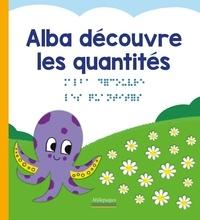 Marc Angelier et Marie Oddoux - Les découvertes d'Alba  : Alba découvre les quantités.