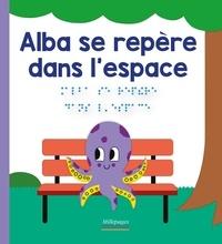 Marc Angelier et Marie Oddoux - Les découvertes d'Alba  : Alba se repère dans l'espace.