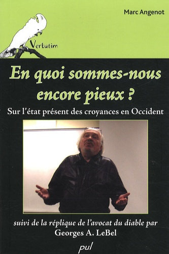 Marc Angenot - En quoi sommes-nous encore pieux ? - Sur l'état présent des croyances en Occident.