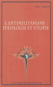 Marc Angenot - L'antimilitarisme : idéologie et utopie.