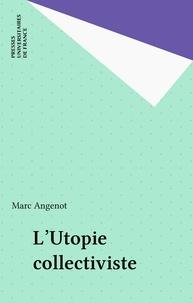Marc Angenot - L'utopie collectiviste - Le grand récit socialiste sous la Deuxième Internationale.