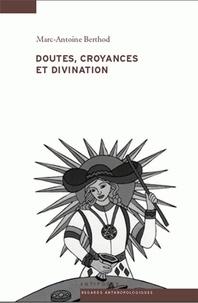 Marc-Antoine Berthod - Doutes, croyances et divination - Une anthropologie de l'inspiration des devins et de la voyance.