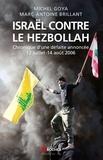 Marc-Antoine Brillant et Michel Goya - Israël contre le Hezbollah - Chronique d'une défaite annoncée 12 juillet - 14 août 2006.