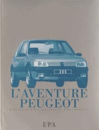 Marc-Antoine Colin et Jean-Pierre Dauliac - L'aventure Peugeot - L'histoire, les personnages, les modèles.