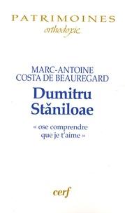Marc-Antoine Costa de Beauregard - Dumitru Staniloae - Ose comprendre que je t'aime.