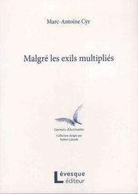 Marc-Antoine Cyr - Malgré les exils multipliés.