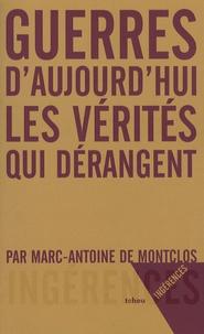 Marc-Antoine de Montclos - Guerres d'aujourd'hui - Les vérités qui dérangent.