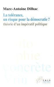 Marc-Antoine Dilhac - La tolérance, un risque pour la démocratie ? - Théorie d'un impératif politique.