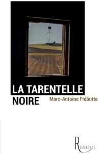 Marc-Antoine Frébutte - La tarentelle noire.