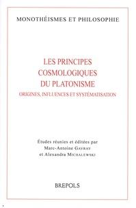 Marc-Antoine Gavray et Alexandra Michalewski - Les principes cosmologiques du platonisme - Origines, influences et systématisation.