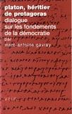 Marc-Antoine Gavray - Platon, héritier de Protagoras - Dialogue sur les fondements de la démocratie.