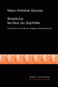 Marc-Antoine Gavray - Simplicius lecteur du Sophiste - Contribution à l'étude de l'exégèse néoplatonicienne tardive.