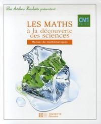 Marc Antoine et Gilles Beaufils - Les maths à la découverte des sciences CM1.
