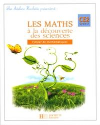 Marc Antoine et Olivier Burger - Les Maths à la découverte des sciences - Fichier de mathématiques CE2.