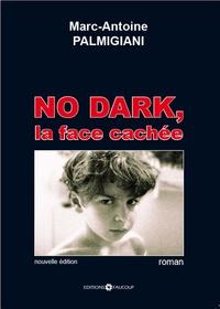 Marc-Antoine Palmigiani - No Dark - La face cachée.