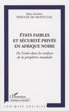 Marc-Antoine Pérouse de Montclos - Etats faibles et sécurité privée en Afrique noire - De l'ordre dans les coulisses de la périphérie mondiale.