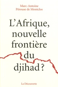 Marc-Antoine Pérouse de Montclos - L'Afrique, nouvelle frontière du djihad ?.