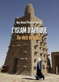 Marc-Antoine Pérouse de Montclos - L'Islam d'Afrique - Au-delà du djihad.