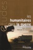 Marc-Antoine Pérouse de Montclos - Les humanitaires dans la guerre - Des idéaux à l'épreuve de la politique.