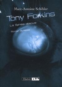 Marc-Antoine Schibler - Tony Forkins Tome 2 : La Sphère obscure.
