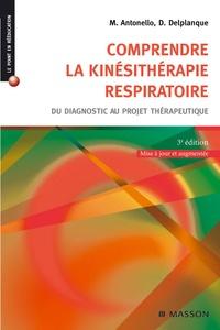 Marc Antonello et Dominique Delplanque - Comprendre la kinésithérapie respiratoire - Du diagnostic au projet thérapeutique.