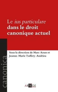 Marc Aoun et Jeanne-Marie Tuffery-Andrieu - Le ius particulare dans le droit canonique actuel.