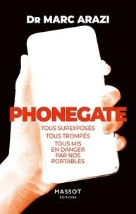 Marc Arazi - Phonegate - Tous surexposés, tous trompés, tous mis en danger par nos portables.