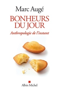 Marc Augé - Bonheurs du jour - Anthropologie de l'instant.