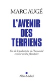 Marc Augé - L'avenir des terriens - Fin de la préhistoire de l'humanité comme société planétaire.