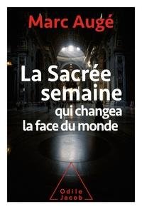 Marc Augé - La sacrée semaine qui changea la face du monde.