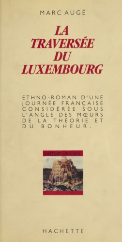 La Traversée du Luxembourg, Paris, 20 juillet 1984. Ethno-roman d'une journée française considérée sous l'angle des moeurs, de la théorie et du bonheur