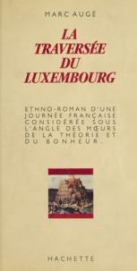 Marc Augé - La Traversée du Luxembourg, Paris, 20 juillet 1984 - Ethno-roman d'une journée française considérée sous l'angle des moeurs, de la théorie et du bonheur.