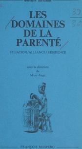 Marc Augé et Jean Copans - Les domaines de la parenté - Filiation, alliance, résidence.