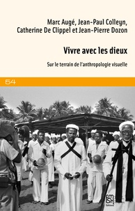 Marc Augé et Jean-Paul Colleyn - Vivre avec les dieux - Sur le terrain de l'anthropologie visuelle. 2 DVD
