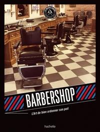Marc Aumont et  Les Mauvais Garçons - Barbershop - L'art de bien ordonner son poil.