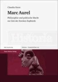 Marc Aurel - Philosophie und politische Macht zur Zeit der Zweiten Sophistik.